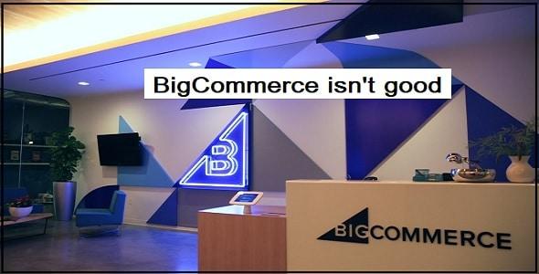 BigCommerce isn't good for...