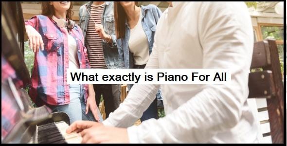 What exactly is Piano For All?
